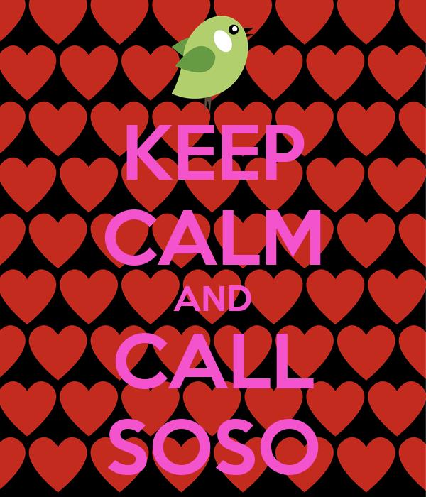 KEEP CALM AND CALL SOSO