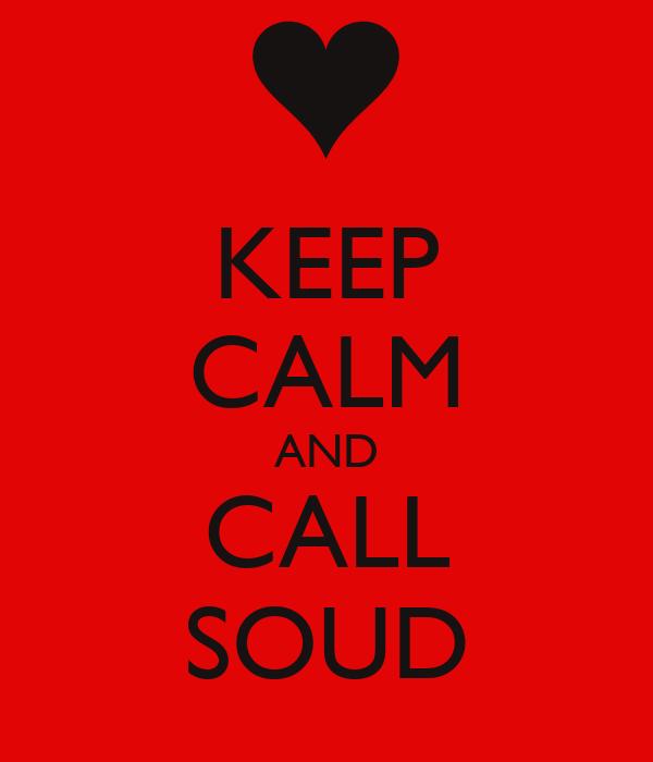 KEEP CALM AND CALL SOUD