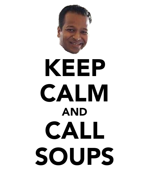KEEP CALM AND CALL SOUPS