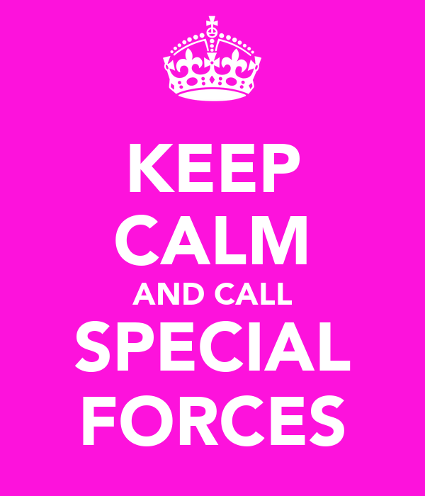 KEEP CALM AND CALL SPECIAL FORCES