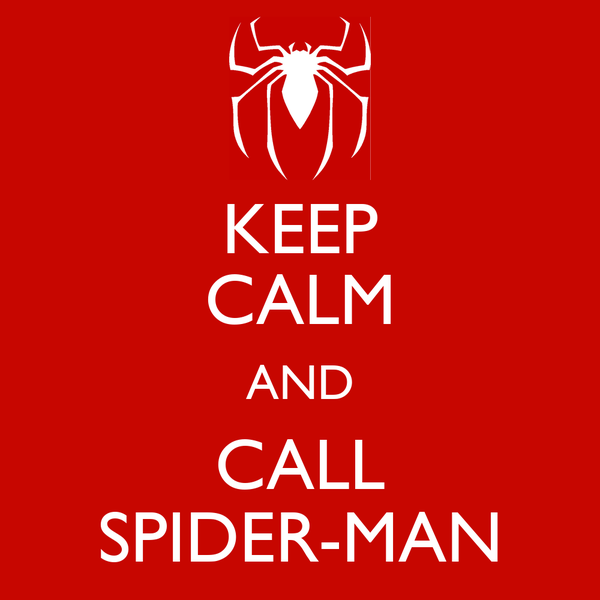 KEEP CALM AND CALL SPIDER-MAN