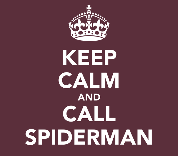 KEEP CALM AND CALL SPIDERMAN