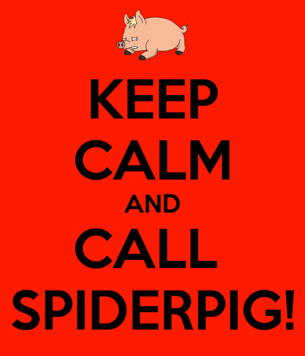 KEEP CALM AND CALL  SPIDERPIG!