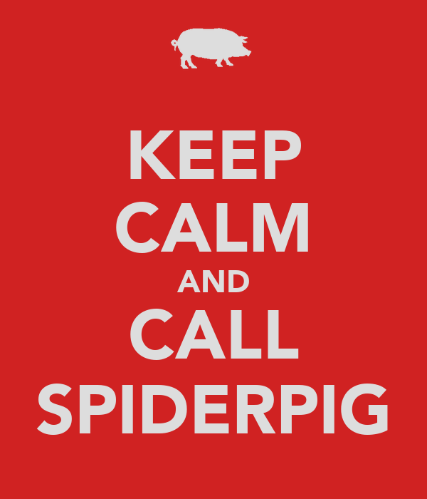 KEEP CALM AND CALL SPIDERPIG