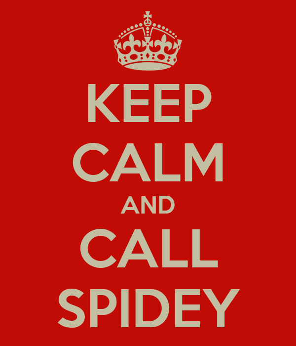 KEEP CALM AND CALL SPIDEY