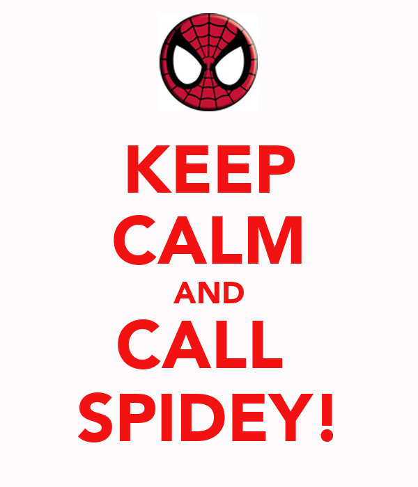 KEEP CALM AND CALL  SPIDEY!