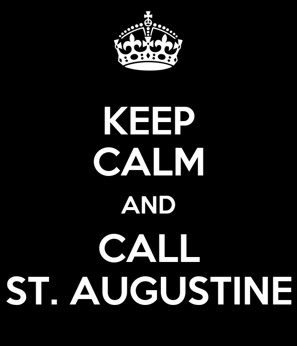 KEEP CALM AND CALL ST. AUGUSTINE