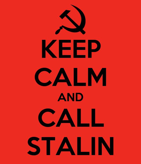 KEEP CALM AND CALL STALIN
