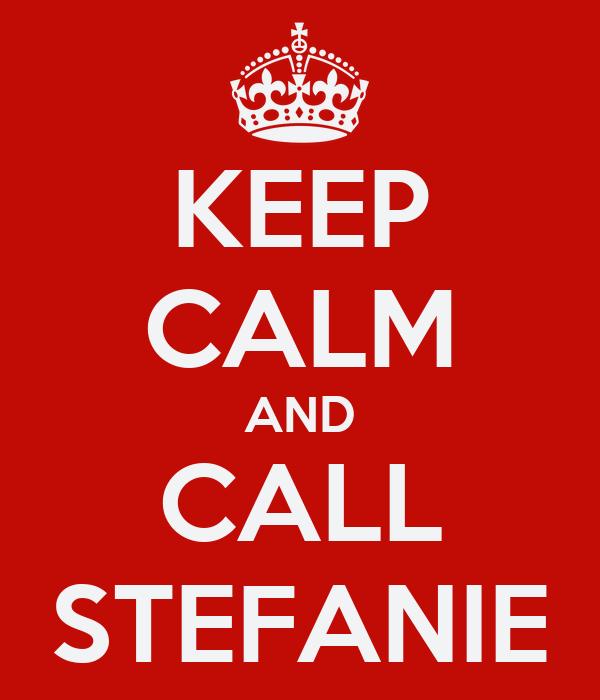 KEEP CALM AND CALL STEFANIE