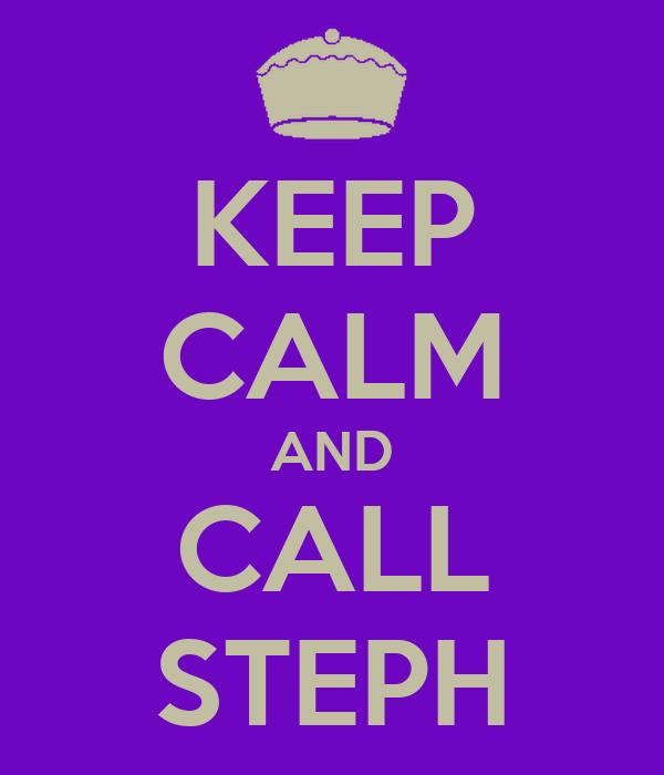 KEEP CALM AND CALL STEPH
