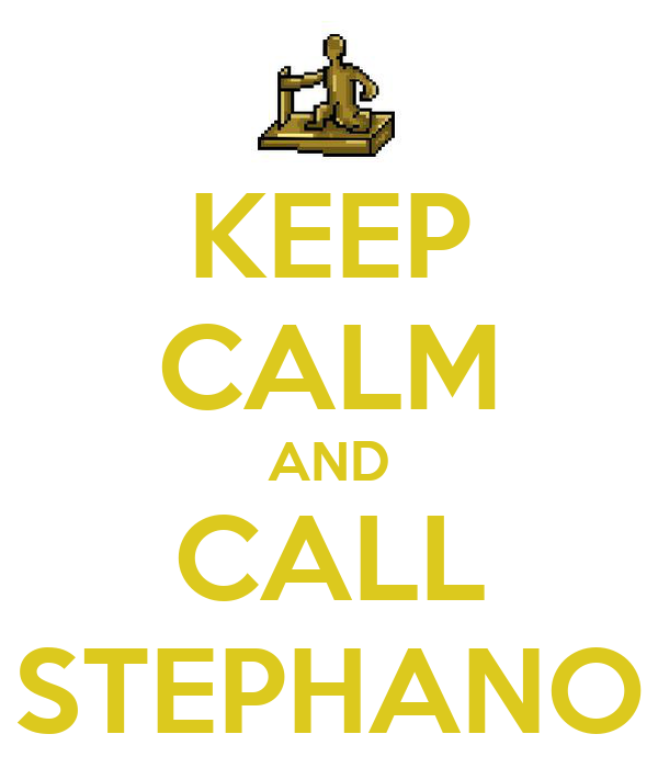 KEEP CALM AND CALL STEPHANO