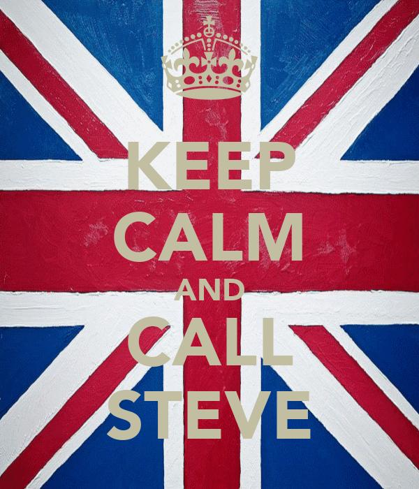 KEEP CALM AND CALL STEVE