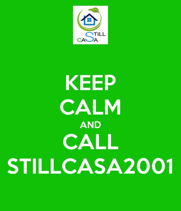KEEP CALM AND CALL STILLCASA2001
