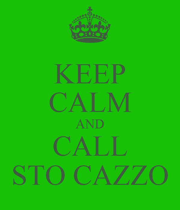 KEEP CALM AND CALL STO CAZZO