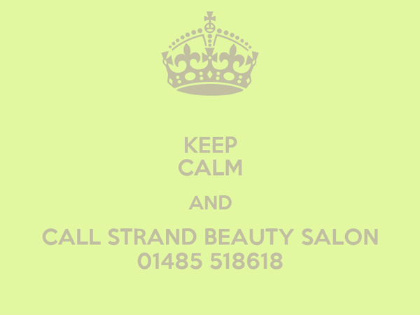 KEEP CALM AND CALL STRAND BEAUTY SALON 01485 518618