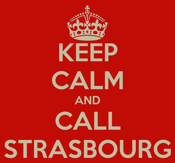 KEEP CALM AND CALL STRASBOURG