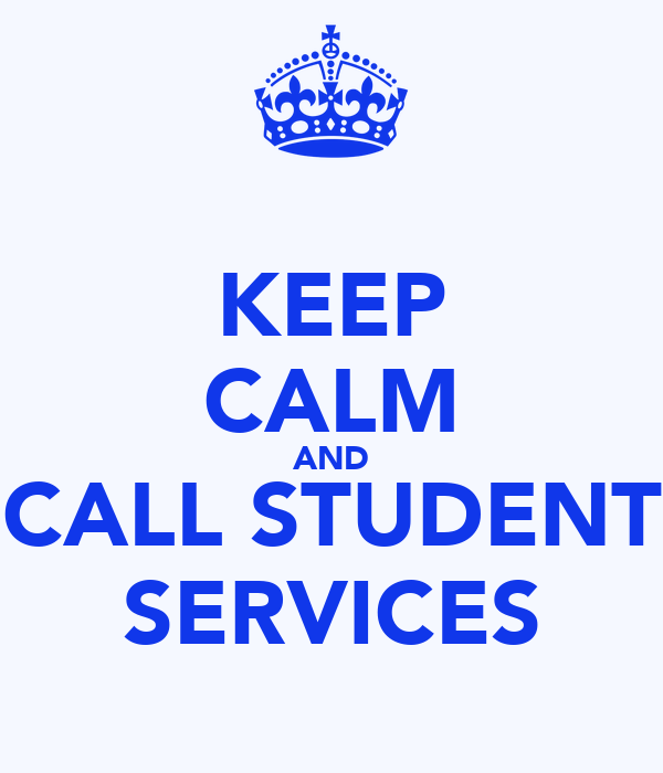 KEEP CALM AND CALL STUDENT SERVICES