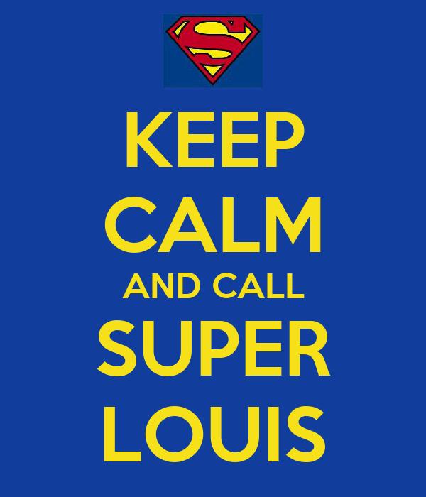 KEEP CALM AND CALL SUPER LOUIS