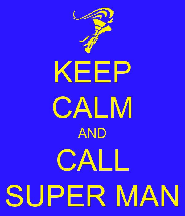 KEEP CALM AND CALL SUPER MAN