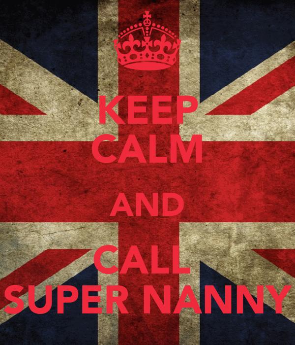 KEEP CALM AND CALL  SUPER NANNY