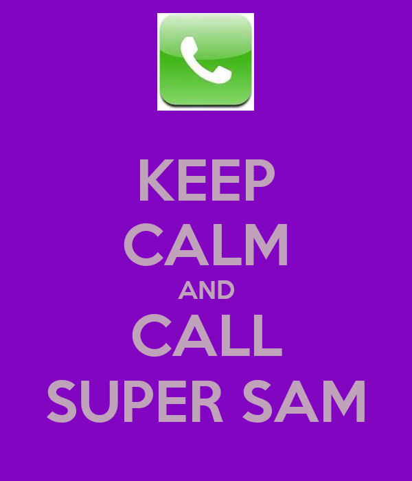 KEEP CALM AND CALL SUPER SAM