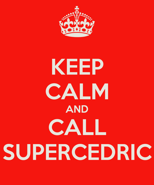 KEEP CALM AND CALL SUPERCEDRIC