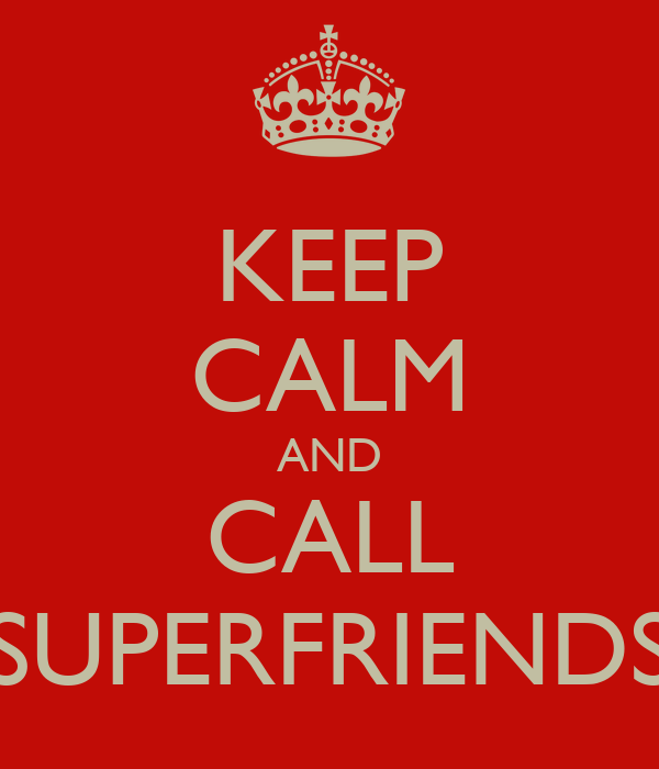 KEEP CALM AND CALL SUPERFRIENDS