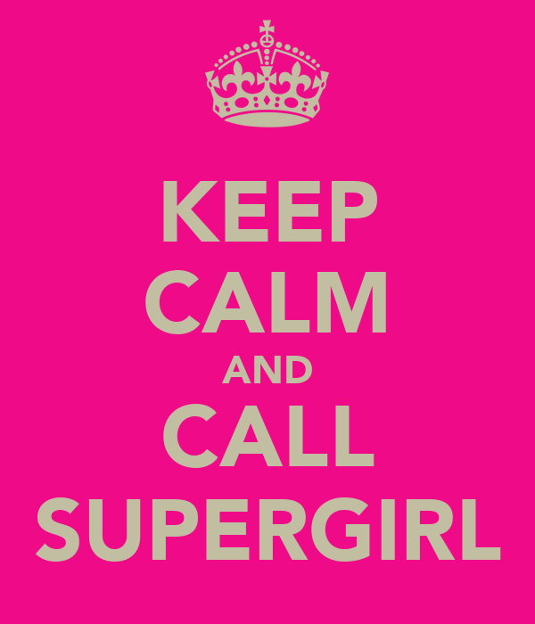 KEEP CALM AND CALL SUPERGIRL