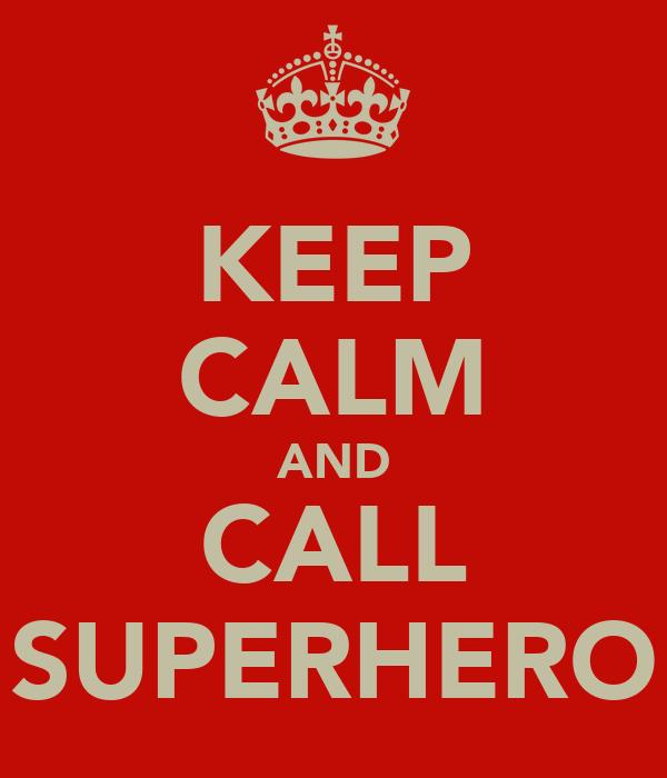 KEEP CALM AND CALL SUPERHERO