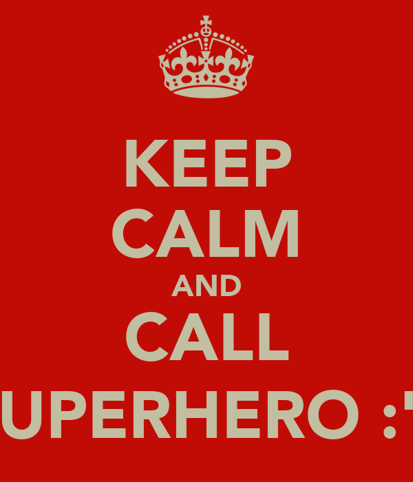 "KEEP CALM AND CALL SUPERHERO :"")"