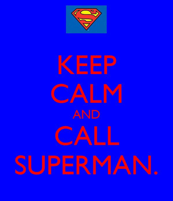 KEEP CALM AND CALL SUPERMAN.