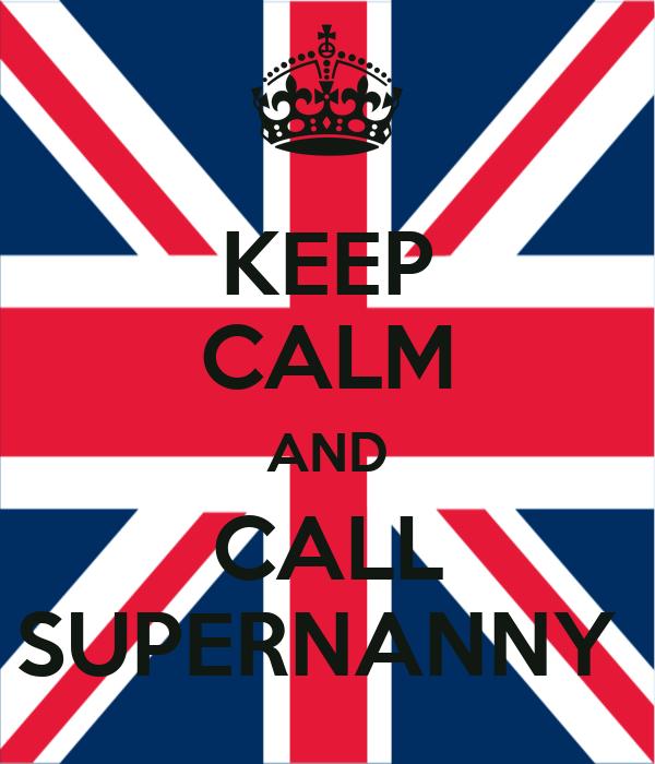 KEEP CALM AND CALL SUPERNANNY