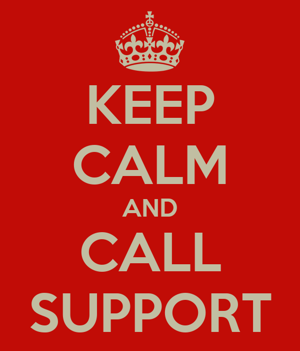 KEEP CALM AND CALL SUPPORT