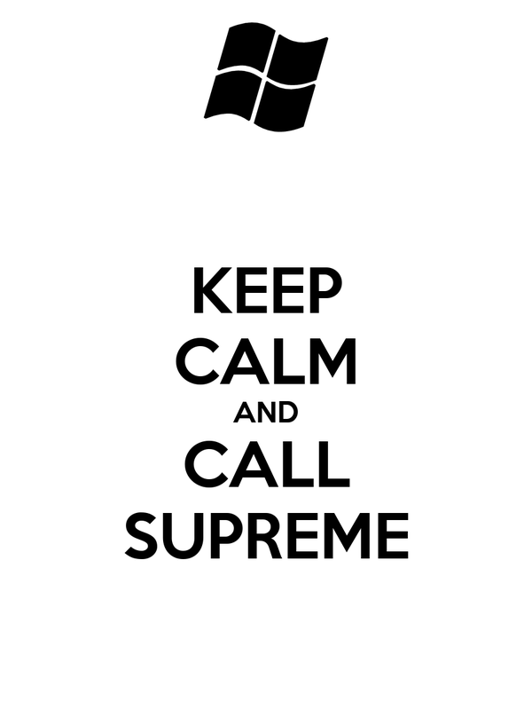 KEEP CALM AND CALL SUPREME
