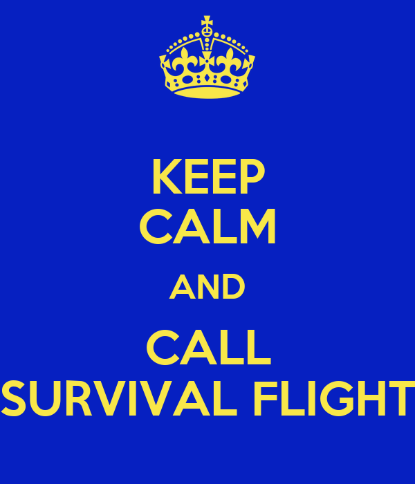 KEEP CALM AND CALL SURVIVAL FLIGHT