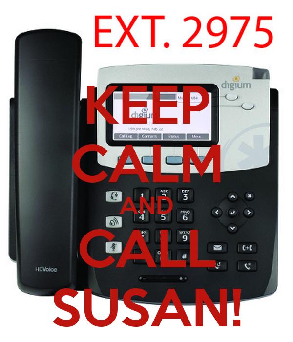 KEEP CALM AND CALL SUSAN!
