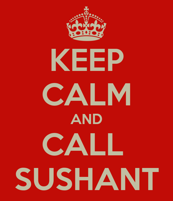 KEEP CALM AND CALL  SUSHANT