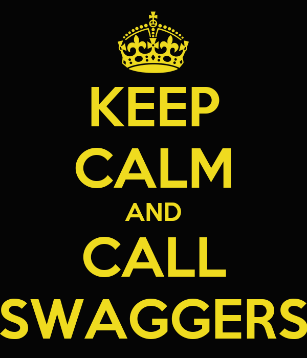 KEEP CALM AND CALL SWAGGERS