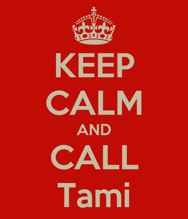 KEEP CALM AND CALL Tami