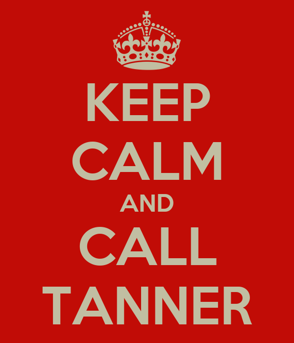 KEEP CALM AND CALL TANNER
