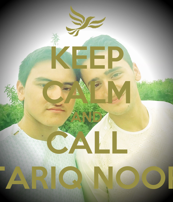 KEEP CALM AND CALL TARIQ NOOR