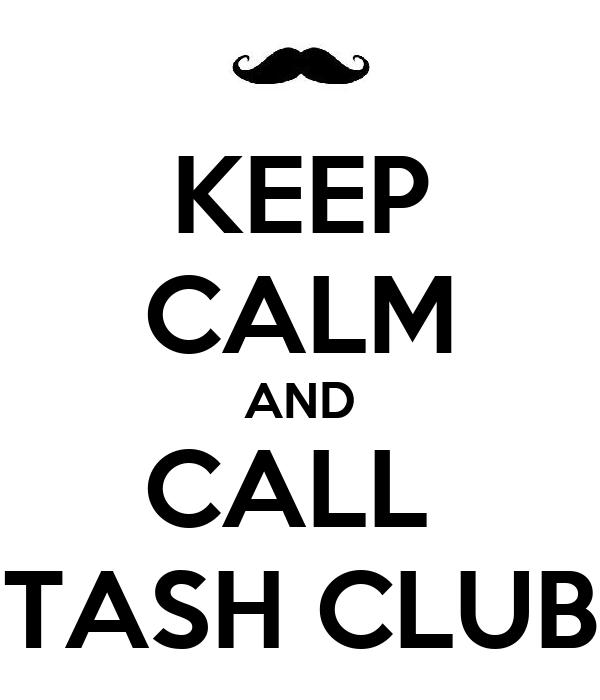KEEP CALM AND CALL  TASH CLUB