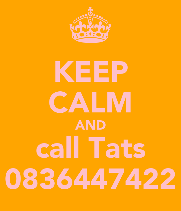 KEEP CALM AND call Tats 0836447422