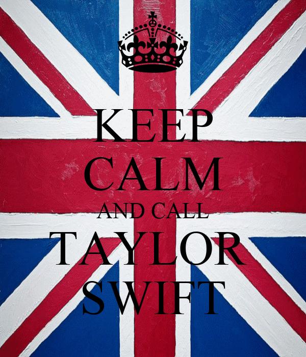 KEEP CALM AND CALL TAYLOR  SWIFT