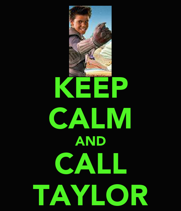 KEEP CALM AND CALL TAYLOR