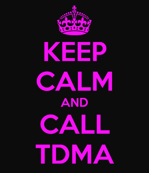 KEEP CALM AND CALL TDMA