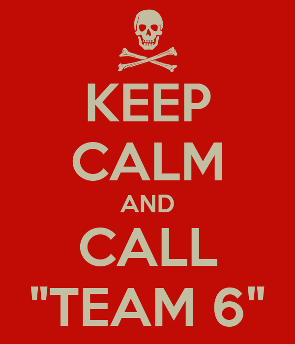"KEEP CALM AND CALL ""TEAM 6"""