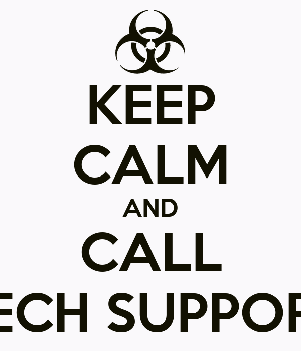 KEEP CALM AND CALL TECH SUPPORT