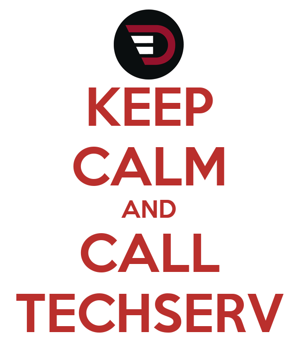 KEEP CALM AND CALL TECHSERV