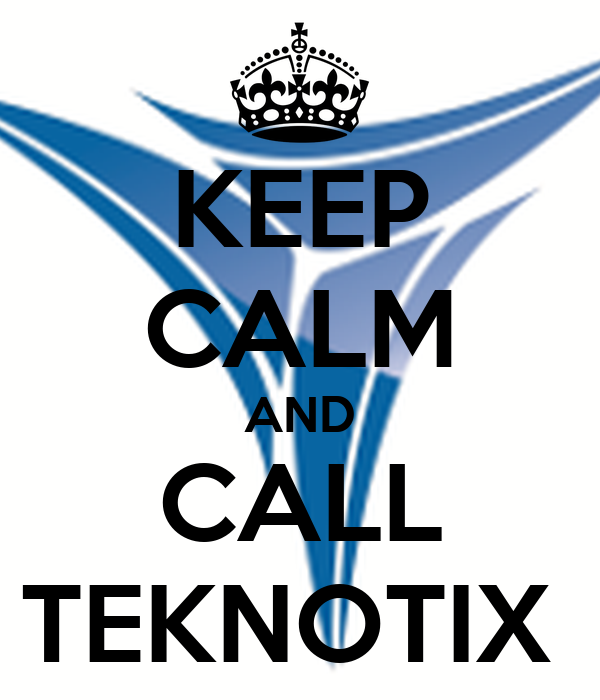 KEEP CALM AND CALL TEKNOTIX